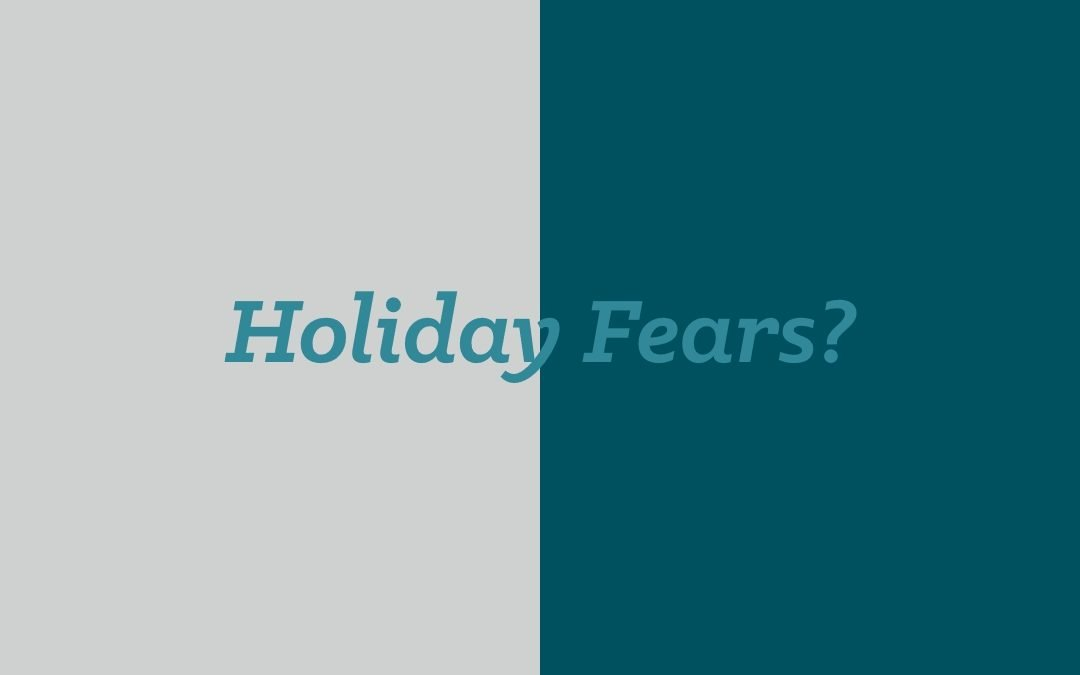 Are holiday concerns giving you the heebie jeebies?